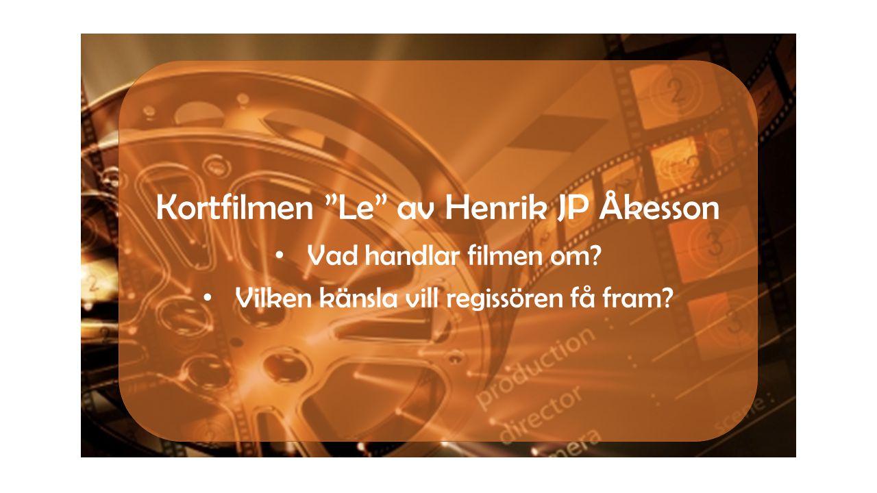 """Kortfilmen """"Le"""" av Henrik JP Åkesson • Vad handlar filmen om? • Vilken känsla vill regissören få fram?"""
