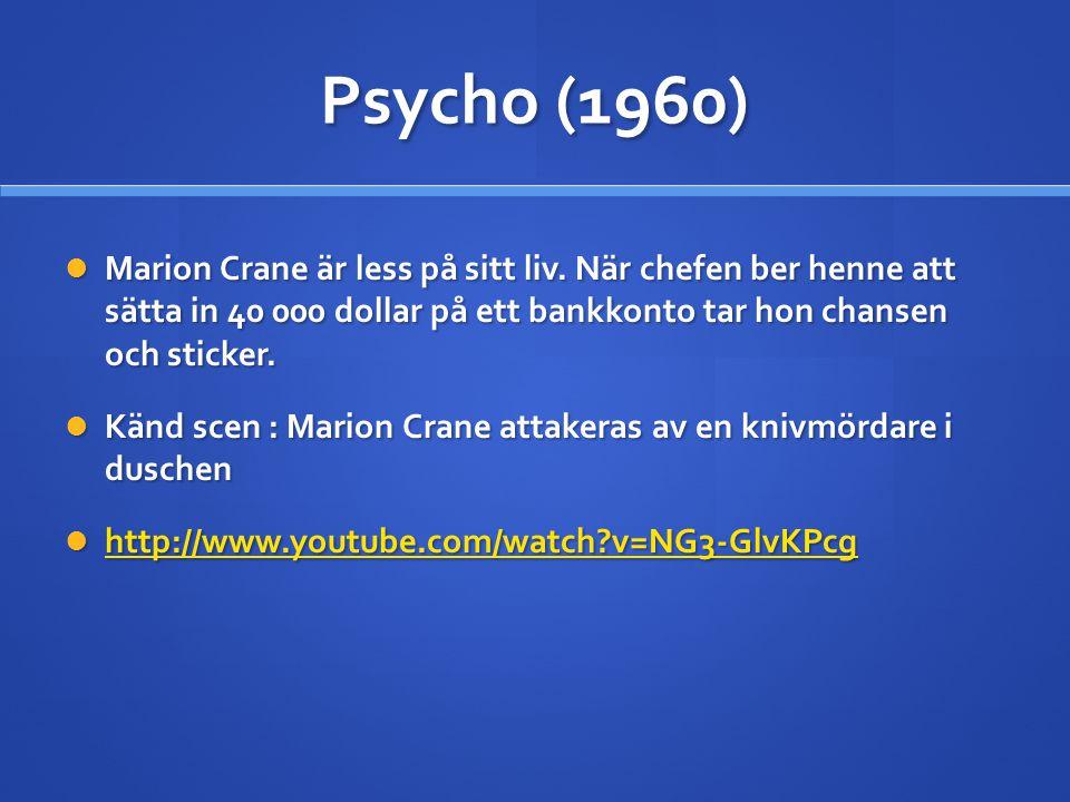 Psycho (1960)  Marion Crane är less på sitt liv. När chefen ber henne att sätta in 40 000 dollar på ett bankkonto tar hon chansen och sticker.  Känd