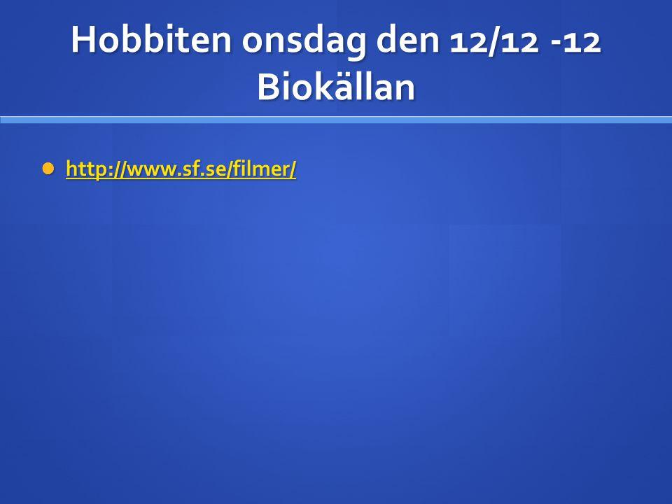 Hobbiten onsdag den 12/12 -12 Biokällan  http://www.sf.se/filmer/ http://www.sf.se/filmer/