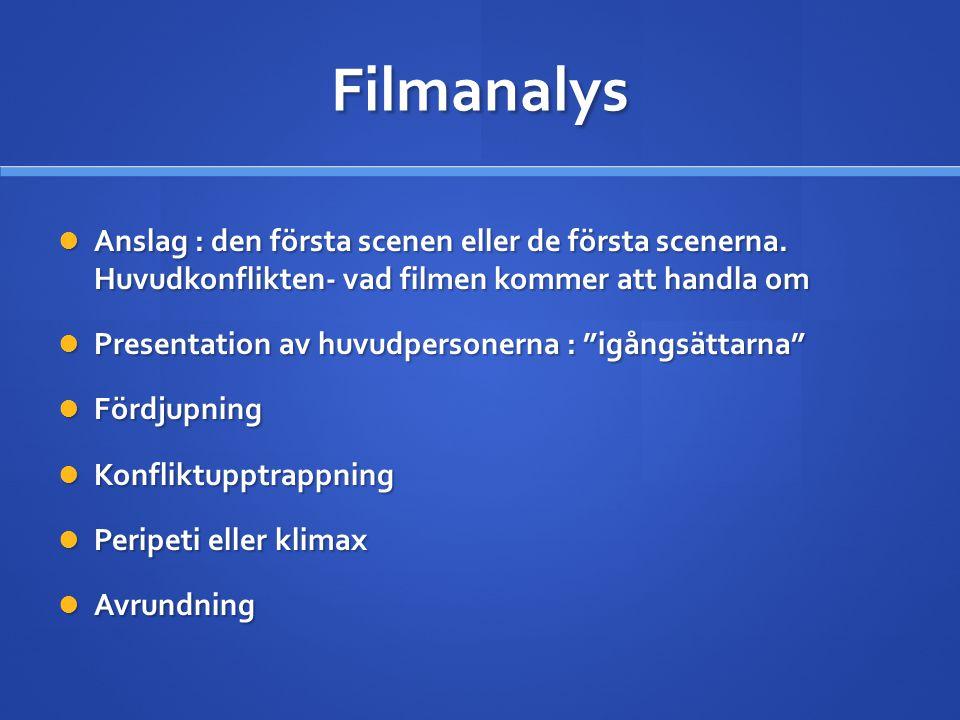 Filmanalys  Anslag : den första scenen eller de första scenerna. Huvudkonflikten- vad filmen kommer att handla om  Presentation av huvudpersonerna :