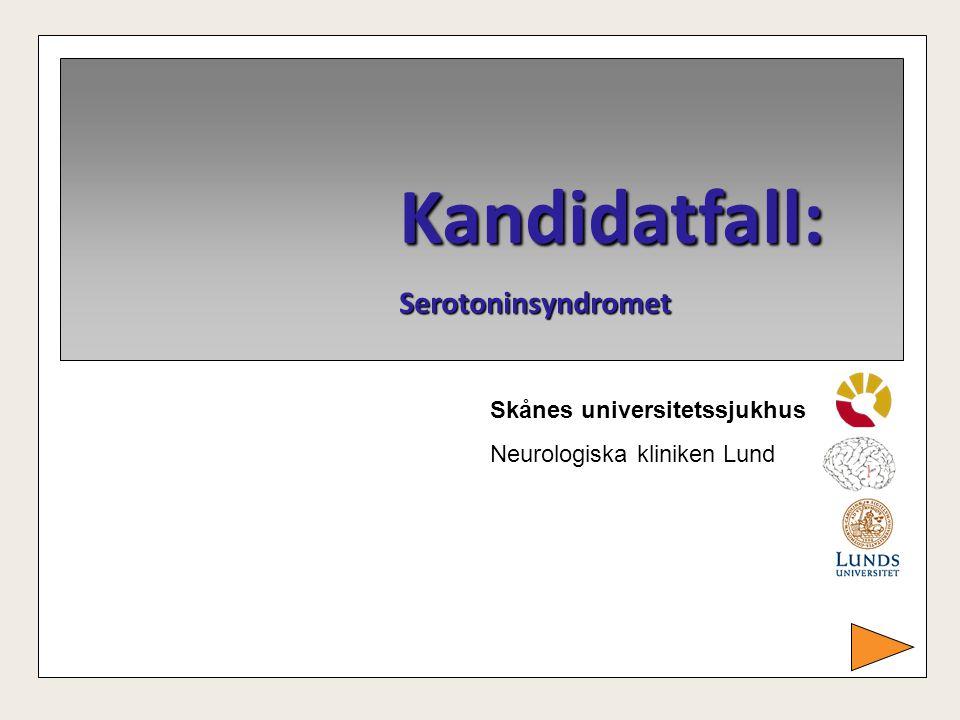 Kandidatfall:Serotoninsyndromet Skånes universitetssjukhus Neurologiska kliniken Lund