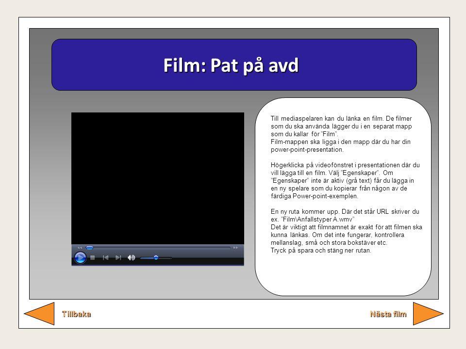 Film: Pat på avd Nästa film Tillbaka Till mediaspelaren kan du länka en film. De filmer som du ska använda lägger du i en separat mapp som du kallar f