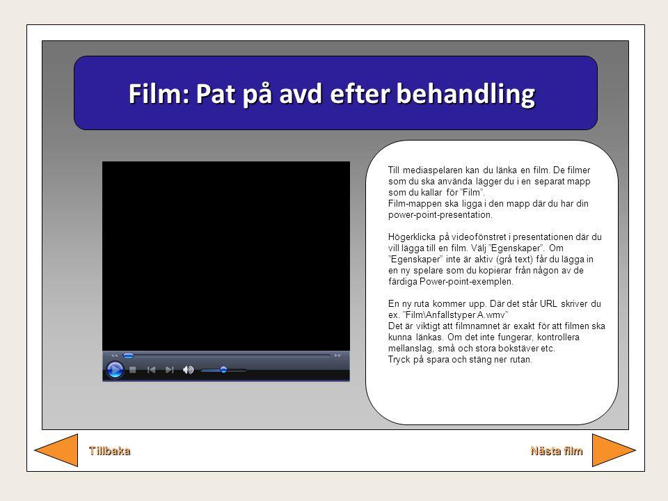 Film: Pat på avd efter behandling Nästa film Tillbaka Till mediaspelaren kan du länka en film. De filmer som du ska använda lägger du i en separat map