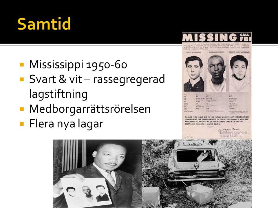  Mississippi 1950-60  Svart & vit – rassegregerad lagstiftning  Medborgarrättsrörelsen  Flera nya lagar