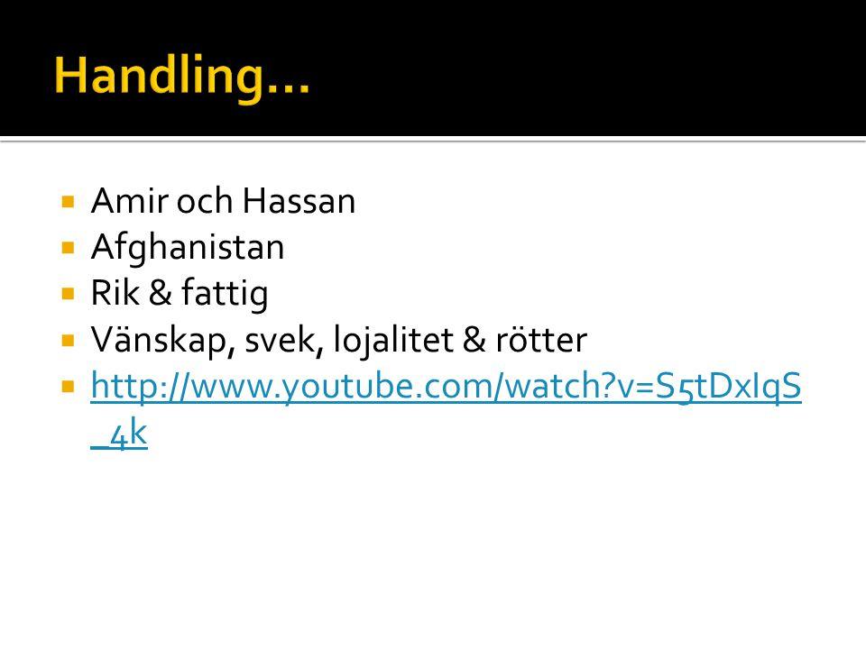  Amir och Hassan  Afghanistan  Rik & fattig  Vänskap, svek, lojalitet & rötter  http://www.youtube.com/watch?v=S5tDxIqS _4k http://www.youtube.co
