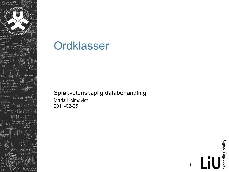 1 Ordklasser Språkvetenskaplig databehandling Maria Holmqvist 2011-02-25