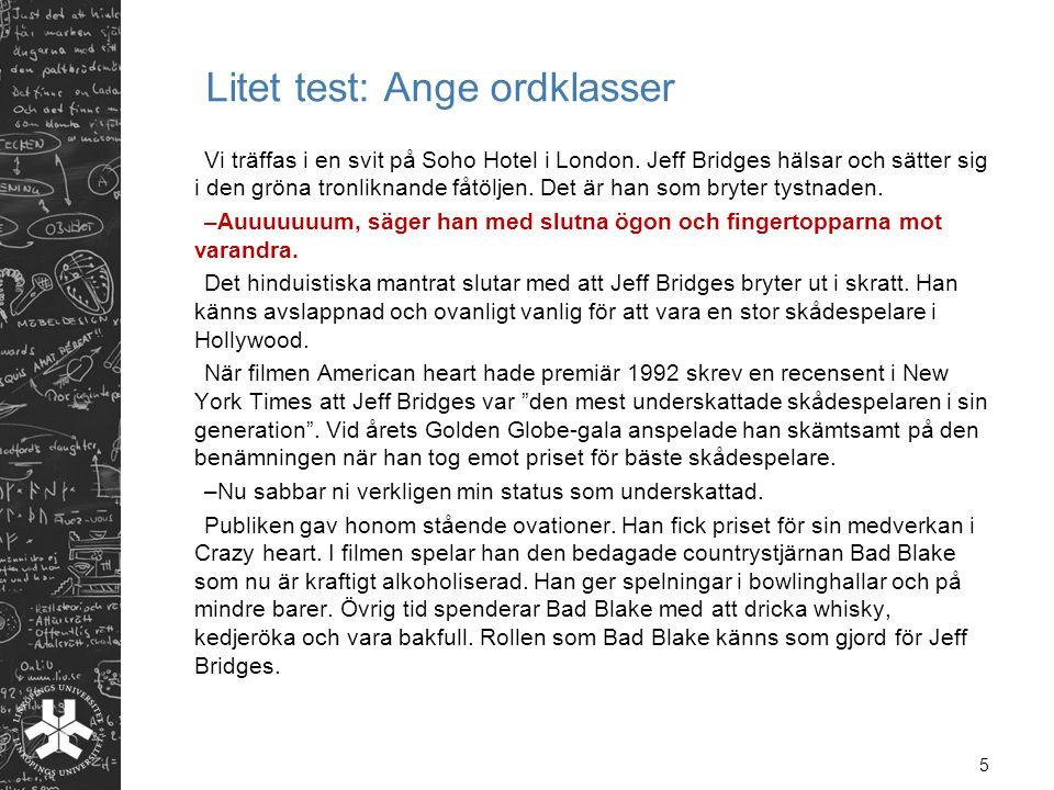 Litet test: Ange ordklasser Vi träffas i en svit på Soho Hotel i London. Jeff Bridges hälsar och sätter sig i den gröna tronliknande fåtöljen. Det är
