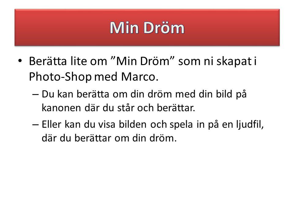 """• Berätta lite om """"Min Dröm"""" som ni skapat i Photo-Shop med Marco. – Du kan berätta om din dröm med din bild på kanonen där du står och berättar. – El"""