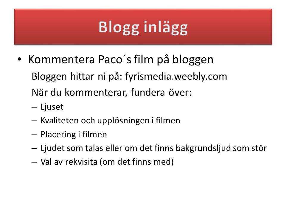 • Kommentera Paco´s film på bloggen Bloggen hittar ni på: fyrismedia.weebly.com När du kommenterar, fundera över: – Ljuset – Kvaliteten och upplösning