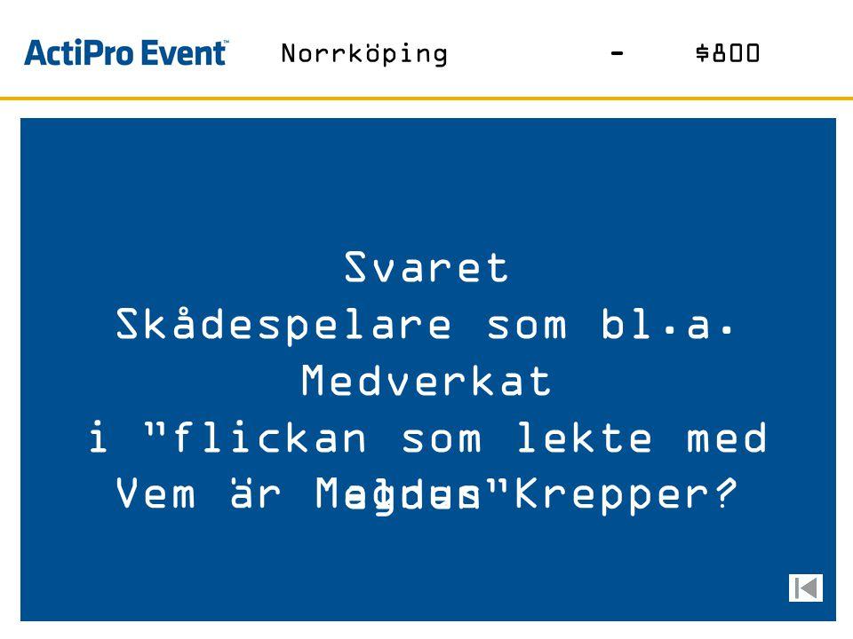 Svaret Nkpg kallades så för 100 år sedan p.g.a sin textilindustri Vad är Sveriges Manchester? Norrköping-$600