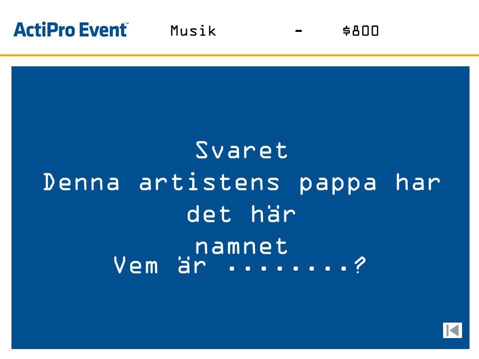 Svaret Staden som denna popgrupp Kommer ifrån Vad är.........? Musik-$600