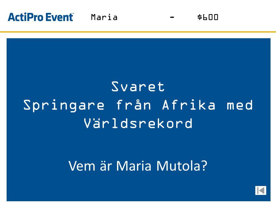 Svaret Springare från Afrika med Världsrekord Vem är Maria Mutola? Maria-$600