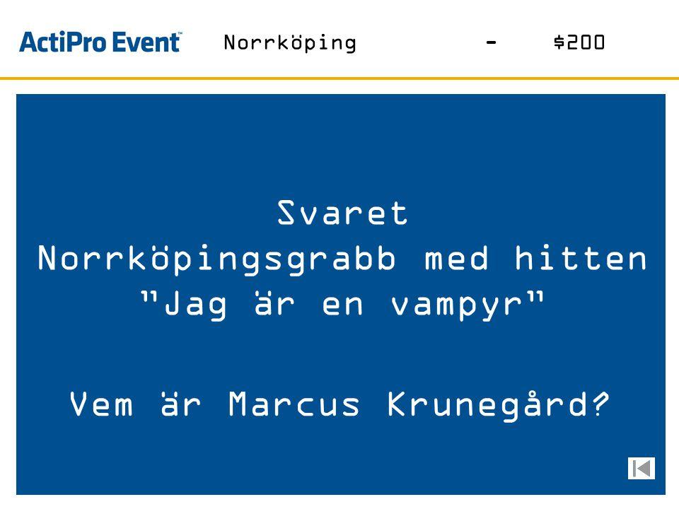 Svaret Norrköpingsgrabb med hitten Jag är en vampyr Vem är Marcus Krunegård? Norrköping-$200