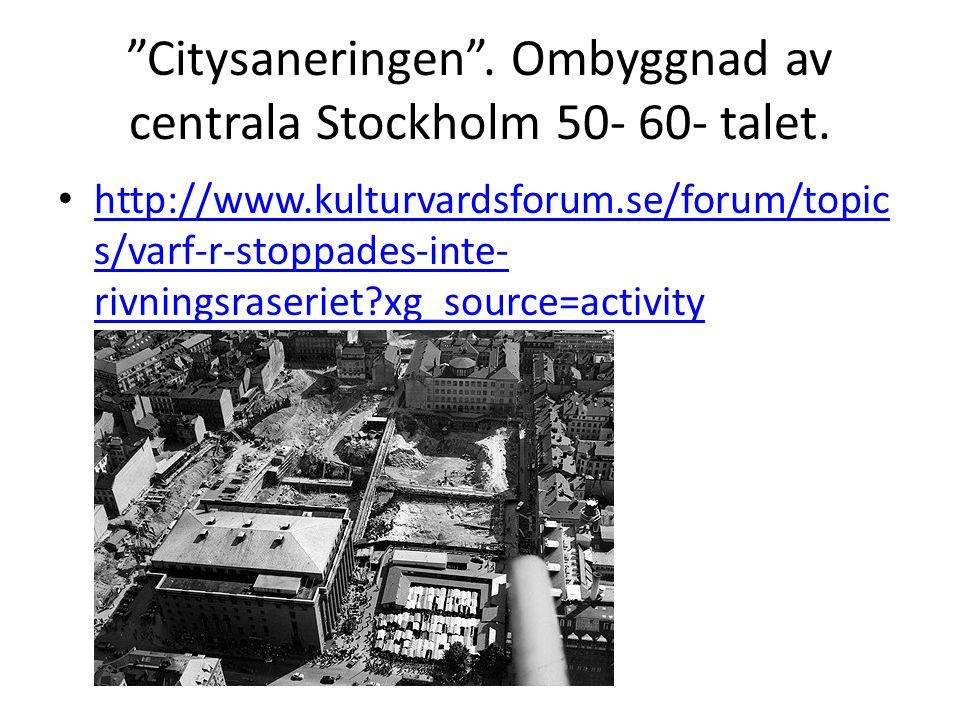 """""""Citysaneringen"""". Ombyggnad av centrala Stockholm 50- 60- talet. • http://www.kulturvardsforum.se/forum/topic s/varf-r-stoppades-inte- rivningsraserie"""