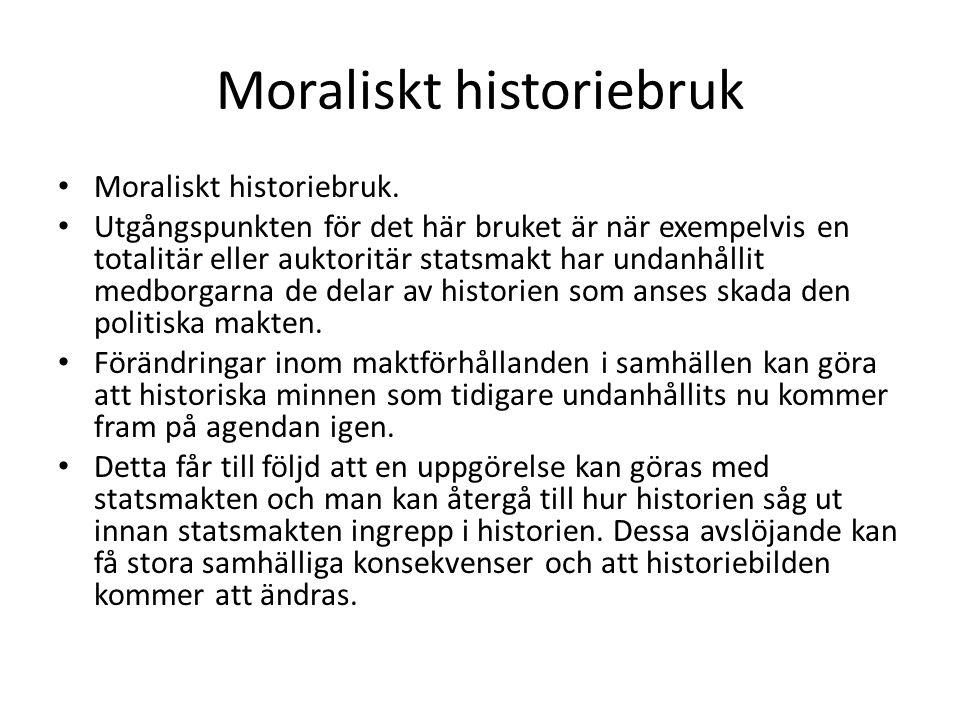 Moraliskt historiebruk • Moraliskt historiebruk. • Utgångspunkten för det här bruket är när exempelvis en totalitär eller auktoritär statsmakt har und