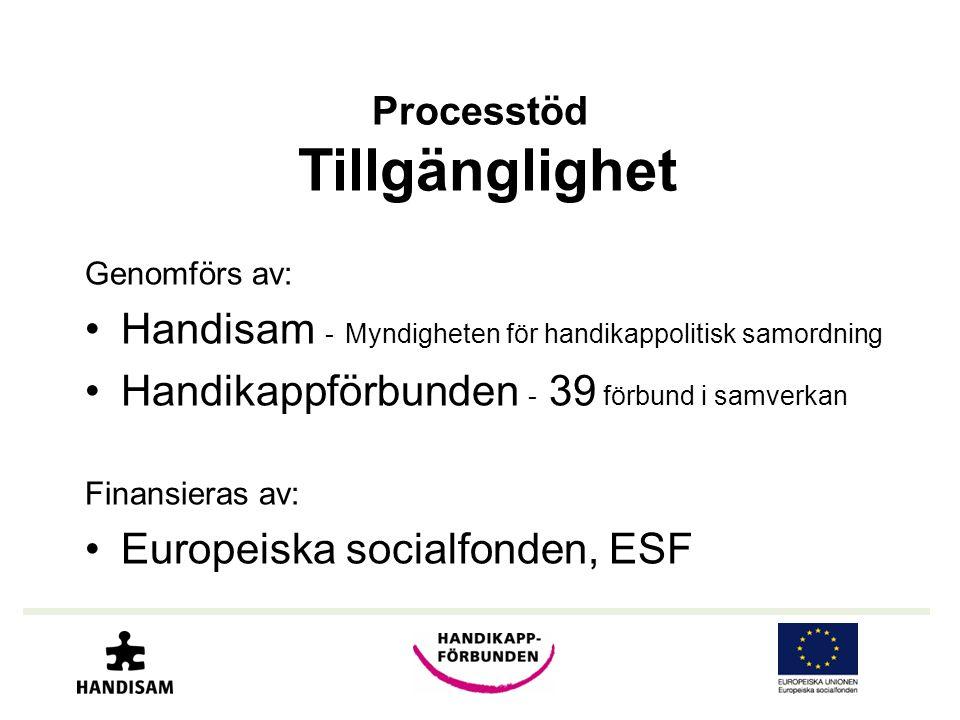 Processtöd Tillgänglighet Genomförs av: •Handisam - Myndigheten för handikappolitisk samordning •Handikappförbunden - 39 förbund i samverkan Finansier