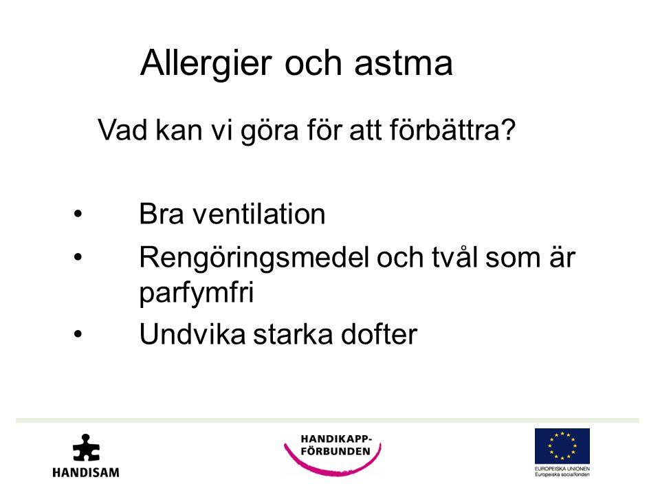 Allergier och astma Vad kan vi göra för att förbättra? •Bra ventilation •Rengöringsmedel och tvål som är parfymfri •Undvika starka dofter