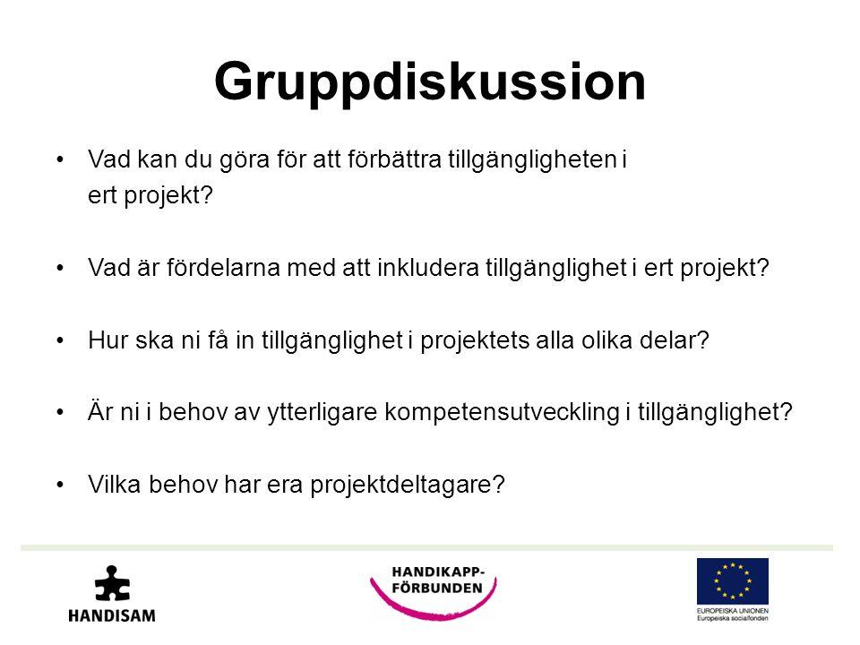 Gruppdiskussion •Vad kan du göra för att förbättra tillgängligheten i ert projekt? •Vad är fördelarna med att inkludera tillgänglighet i ert projekt?