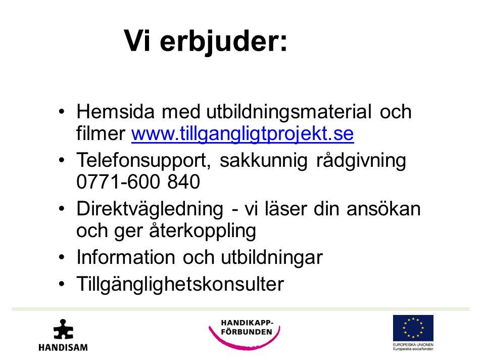 Vi erbjuder: •Hemsida med utbildningsmaterial och filmer www.tillgangligtprojekt.sewww.tillgangligtprojekt.se •Telefonsupport, sakkunnig rådgivning 07