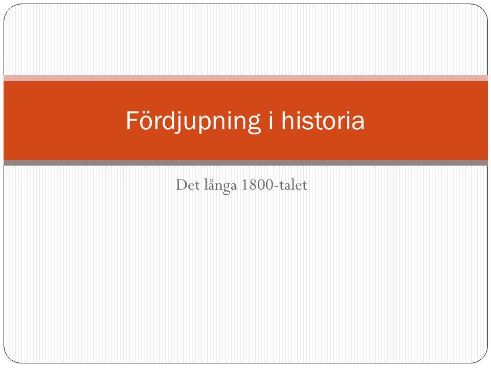 Det långa 1800-talet Fördjupning i historia
