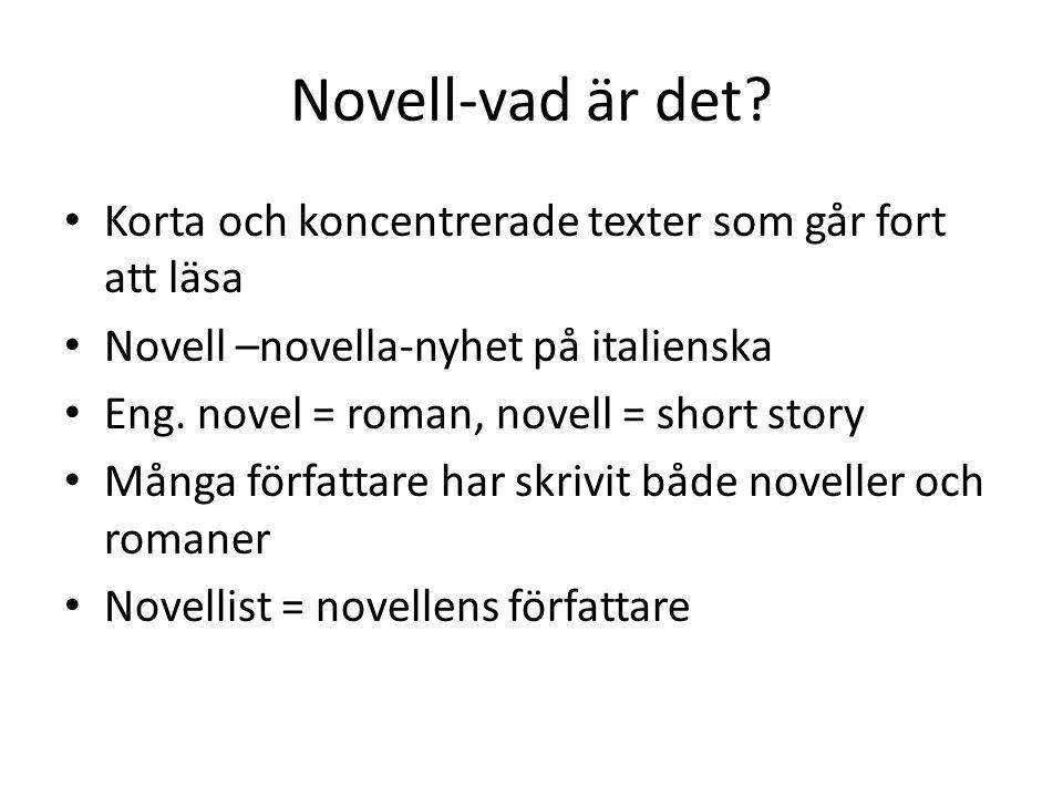 Novell-vad är det? • Korta och koncentrerade texter som går fort att läsa • Novell –novella-nyhet på italienska • Eng. novel = roman, novell = short s