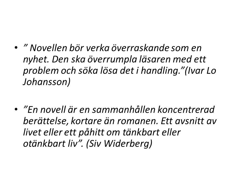 """• """" Novellen bör verka överraskande som en nyhet. Den ska överrumpla läsaren med ett problem och söka lösa det i handling.""""(Ivar Lo Johansson) • """"En n"""