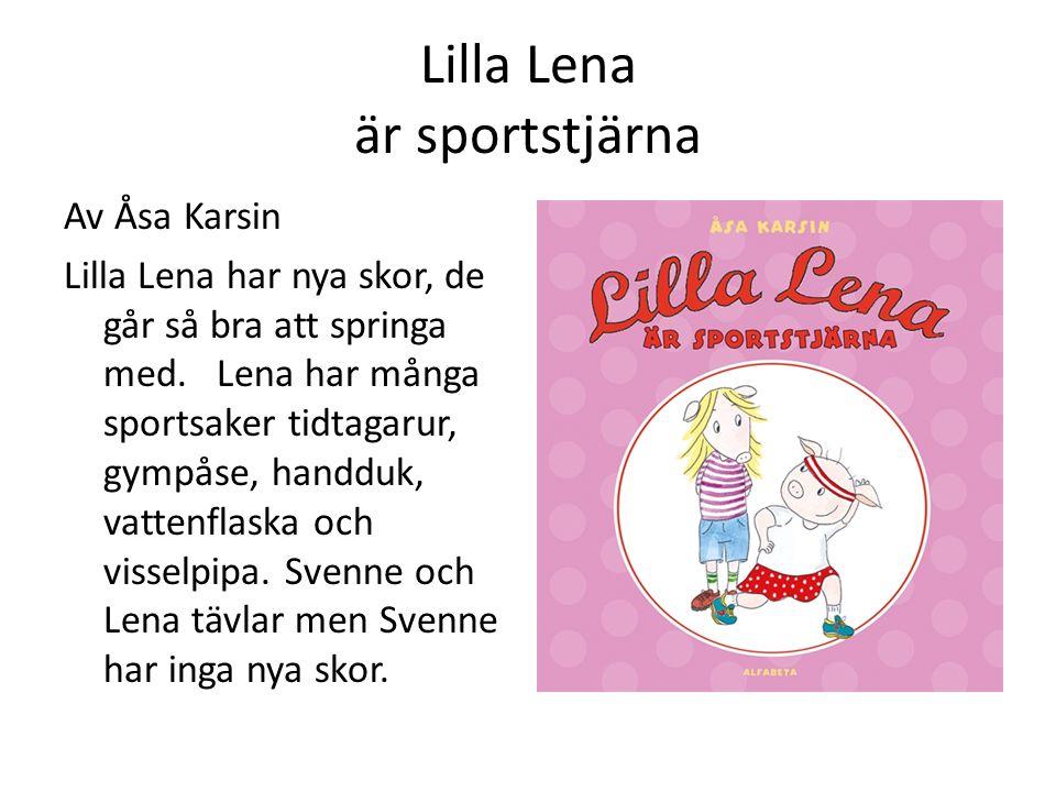 Lilla Lena är sportstjärna Av Åsa Karsin Lilla Lena har nya skor, de går så bra att springa med.