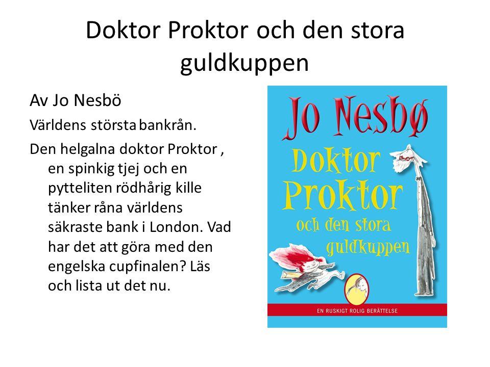 Doktor Proktor och den stora guldkuppen Av Jo Nesbö Världens största bankrån.