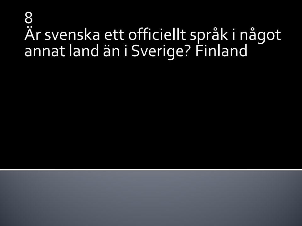 8 Är svenska ett officiellt språk i något annat land än i Sverige? Finland