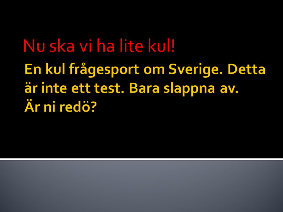 1 Vad är namnet på den svenska huvudstaden? Kan du inte detta, så har vi ett problem!!!