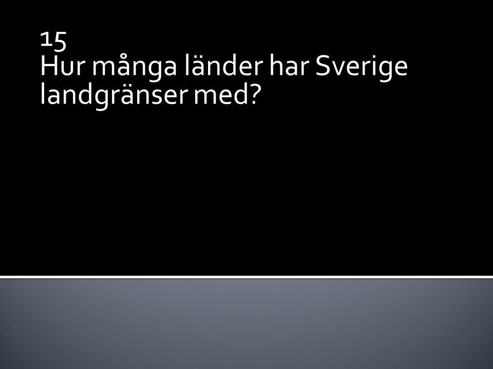 15 Hur många länder har Sverige landgränser med?