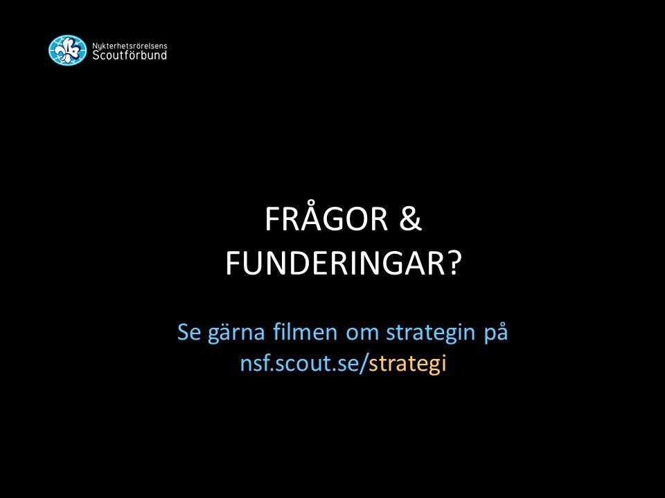 FRÅGOR & FUNDERINGAR? Se gärna filmen om strategin på nsf.scout.se/strategi
