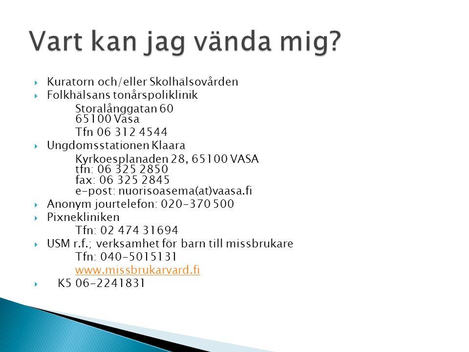  Kuratorn och/eller Skolhälsovården  Folkhälsans tonårspoliklinik Storalånggatan 60 65100 Vasa Tfn 06 312 4544  Ungdomsstationen Klaara Kyrkoesplan