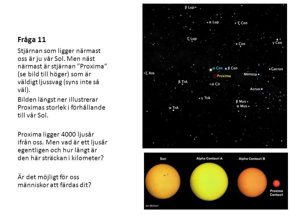 """Fråga 11 Stjärnan som ligger närmast oss är ju vår Sol. Men näst närmast är stjärnan """"Proxima"""" (se bild till höger) som är väldigt ljussvag (syns inte"""