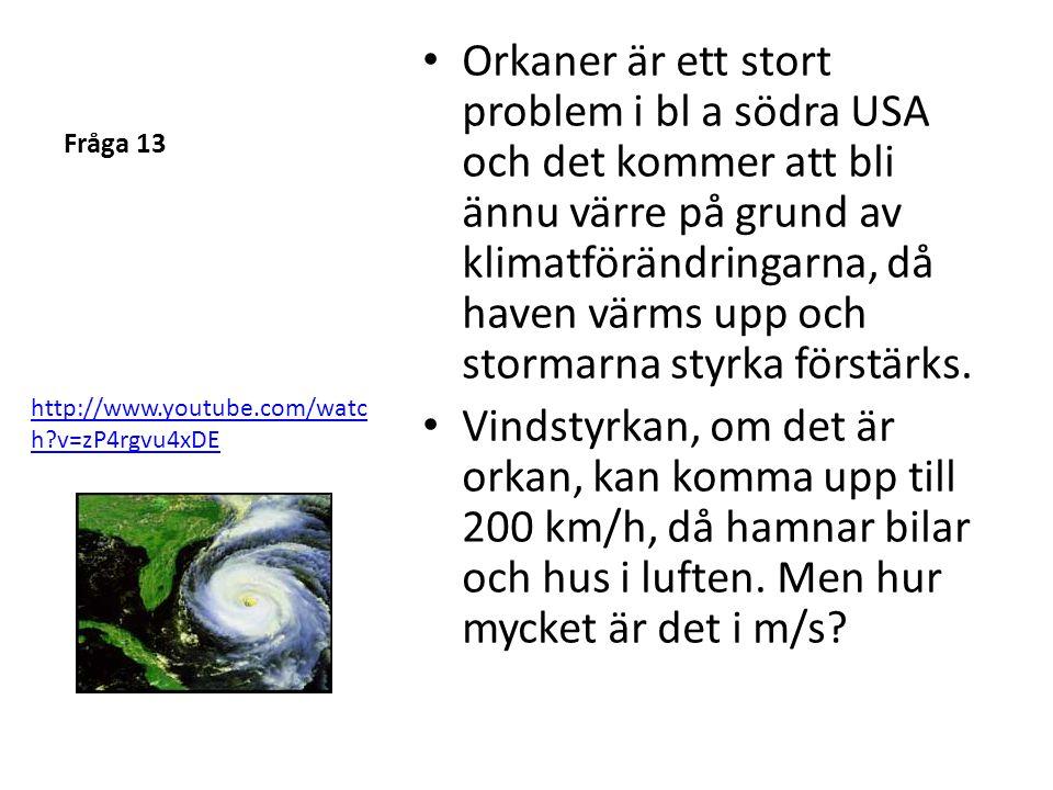 Fråga 13 • Orkaner är ett stort problem i bl a södra USA och det kommer att bli ännu värre på grund av klimatförändringarna, då haven värms upp och st