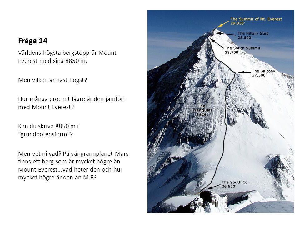 Fråga 14 Världens högsta bergstopp är Mount Everest med sina 8850 m. Men vilken är näst högst? Hur många procent lägre är den jämfört med Mount Everes