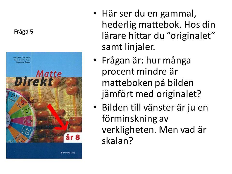 """Fråga 5 • Här ser du en gammal, hederlig mattebok. Hos din lärare hittar du """"originalet"""" samt linjaler. • Frågan är: hur många procent mindre är matte"""