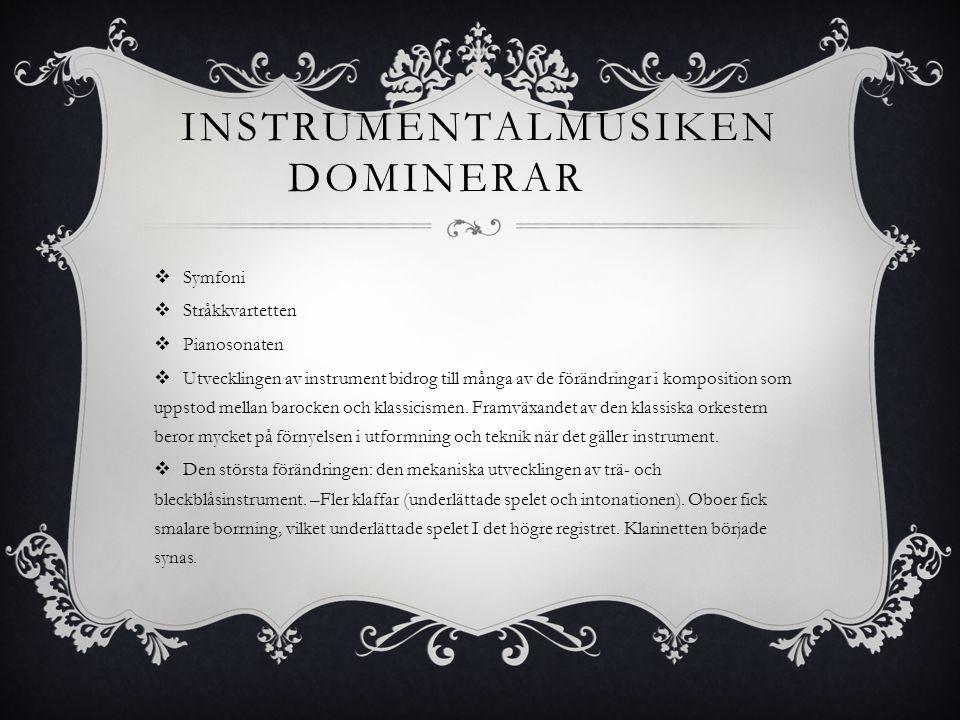 INSTRUMENTALMUSIKEN DOMINERAR  Symfoni  Stråkkvartetten  Pianosonaten  Utvecklingen av instrument bidrog till många av de förändringar i kompositi