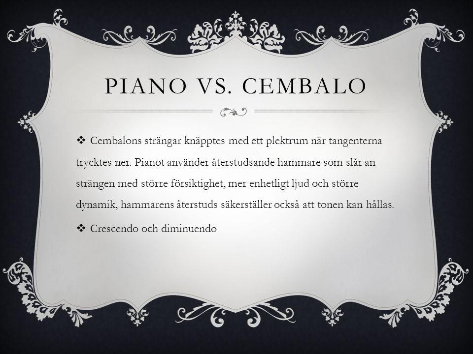 PIANO VS. CEMBALO  Cembalons strängar knäpptes med ett plektrum när tangenterna trycktes ner. Pianot använder återstudsande hammare som slår an strän