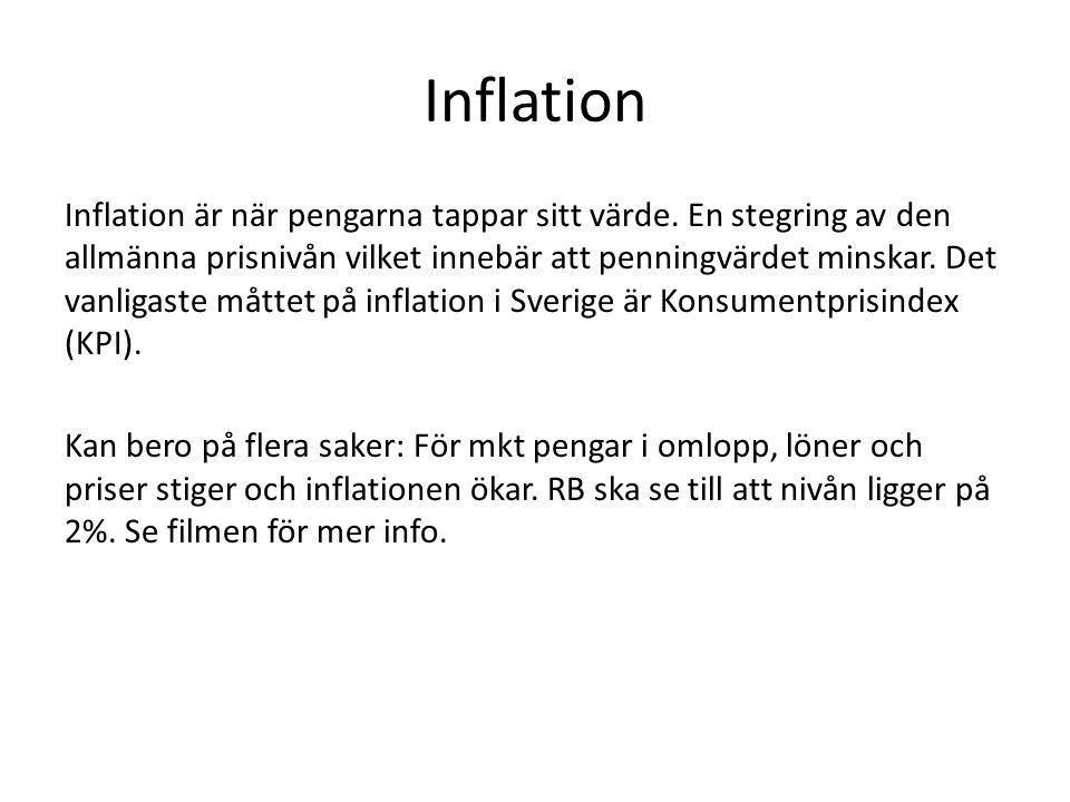 Inflation Inflation är när pengarna tappar sitt värde. En stegring av den allmänna prisnivån vilket innebär att penningvärdet minskar. Det vanligaste