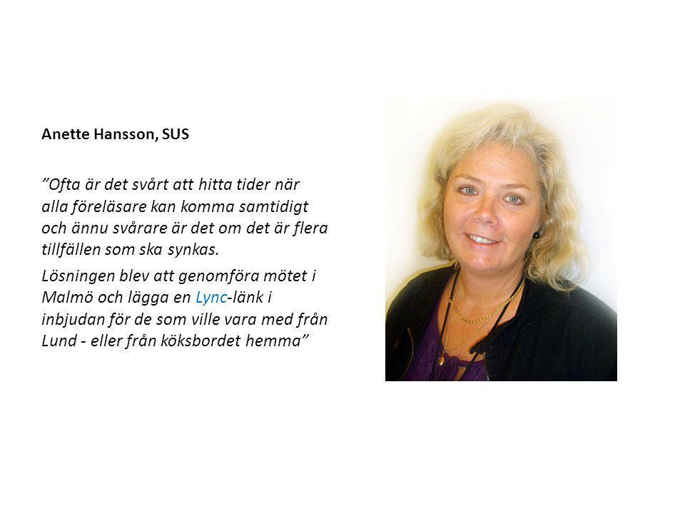 """Anette Hansson, SUS """"Ofta är det svårt att hitta tider när alla föreläsare kan komma samtidigt och ännu svårare är det om det är flera tillfällen som"""