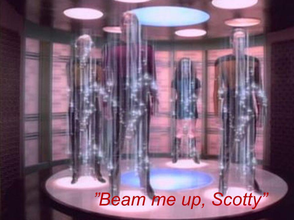 """""""Beam me up, Scotty"""""""