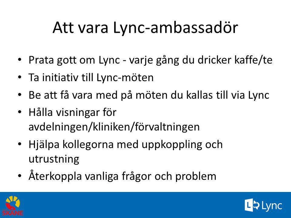 Att vara Lync-ambassadör • Prata gott om Lync - varje gång du dricker kaffe/te • Ta initiativ till Lync-möten • Be att få vara med på möten du kallas