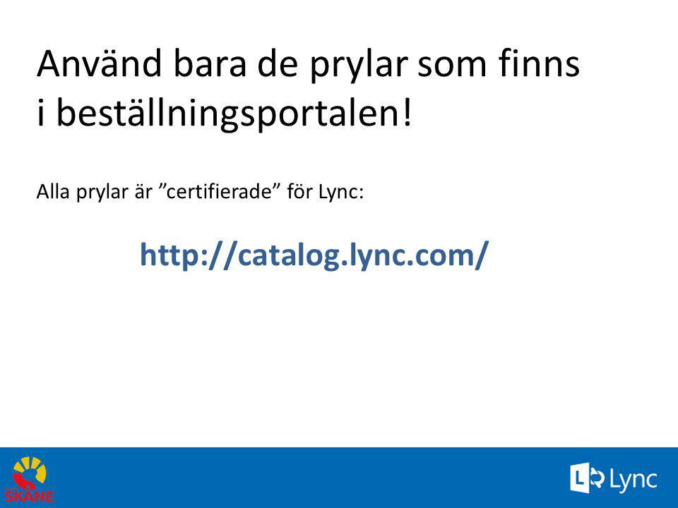"""Använd bara de prylar som finns i beställningsportalen! Alla prylar är """"certifierade"""" för Lync: http://catalog.lync.com/ 48"""