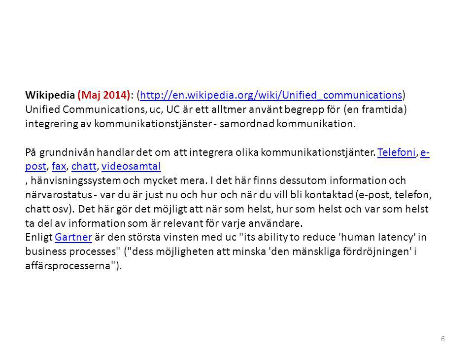 Nojitter.com: (http://www.nojitter.com/blog/archives/2008/12/more_on_debatin.html)http://www.nojitter.com/blog/archives/2008/12/more_on_debatin.html UC är ett sätt att integrera en lämplig och selektiv uppsättning av olika kommunikationssätt tillsammans med närvarosystem och ett enhetligt användargränssnitt, för att optimera affärsprocesser, vilket leder till ökat värde för organisationen i form av minskade kostnader, ökade intäkter och förbättrat kundsamspel och relationer.