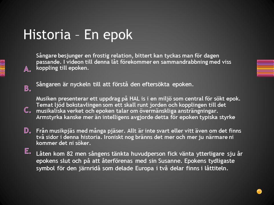 Historia – En epok Låten kom 82 men sångens tänkta huvudperson fick vänta ytterligare sju år epokens slut och på att återförenas med sin Susanne. Epok