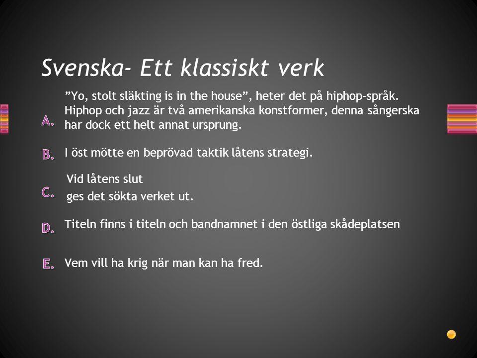 Svenska- Ett klassiskt verk Vem vill ha krig när man kan ha fred. Titeln finns i titeln och bandnamnet i den östliga skådeplatsen Vid låtens slut ges