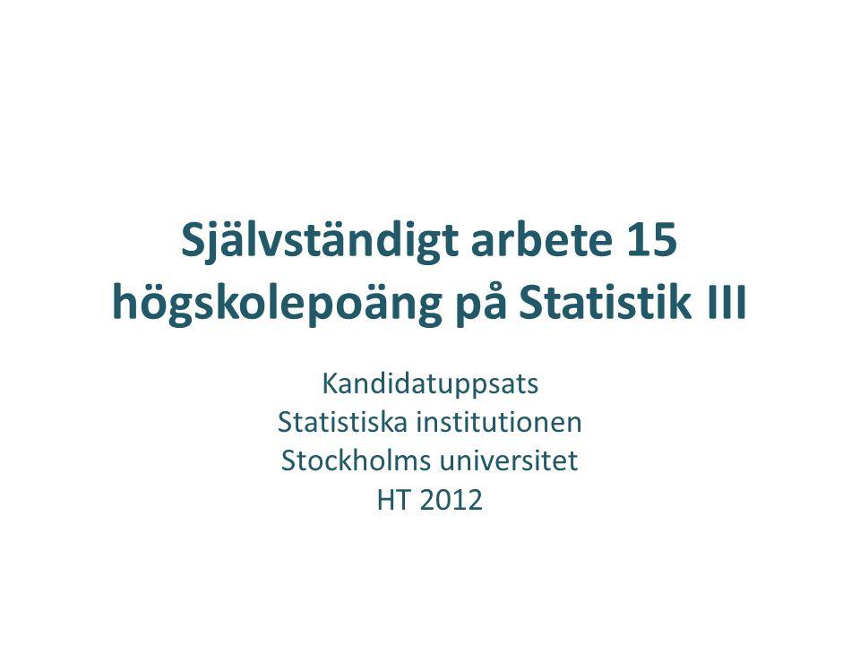 Självständigt arbete 15 högskolepoäng på Statistik III Kandidatuppsats Statistiska institutionen Stockholms universitet HT 2012