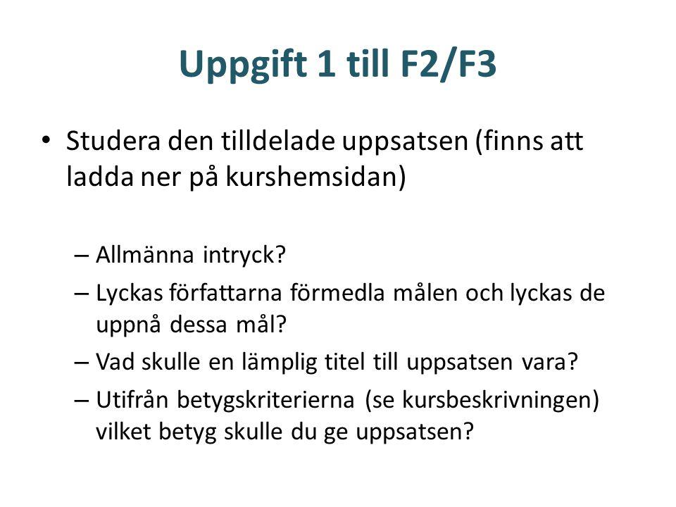 Uppgift 1 till F2/F3 • Studera den tilldelade uppsatsen (finns att ladda ner på kurshemsidan) – Allmänna intryck.