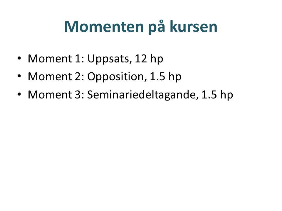 Momenten på kursen • Moment 1: Uppsats, 12 hp • Moment 2: Opposition, 1.5 hp • Moment 3: Seminariedeltagande, 1.5 hp